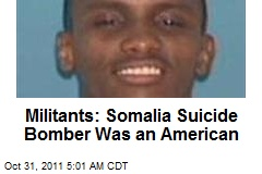 Militants: Somalia Suicide Bomber Was an American