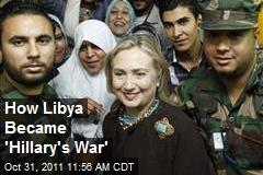 How Libya Became 'Hillary's War'