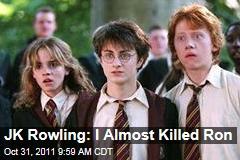 JK Rowling Almost Killed Ron Weasley | Harry Potter