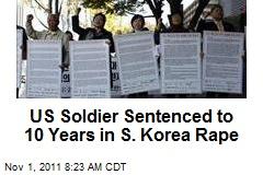 US Soldier Sentenced to 10 Years in S. Korea Rape