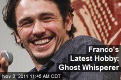 Franco's Latest Hobby: Ghost Whisperer