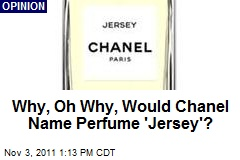 Why, Oh Why, Would Chanel Name Perfume 'Jersey'?