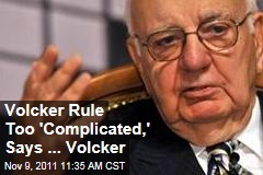 Paul Volcker: Volcker Rule Is Too 'Complicated'