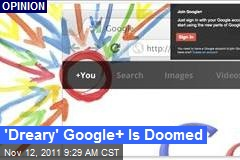 'Dreary' Google+ Is Doomed