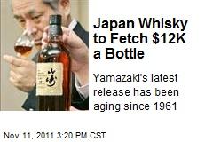 Japan Whisky to Fetch $12K a Bottle