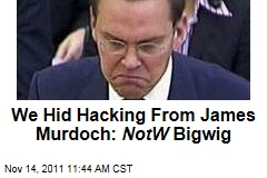 James Murdoch Unaware of Phone Hacking, Says News of the World Reporter