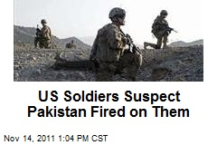 US Soldiers Suspect Pakistan Fired on Them