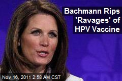 Bachmann Rips 'Ravages' of HPV Vaccine