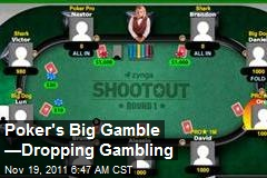 Poker's Big Gamble —Dropping Gambling