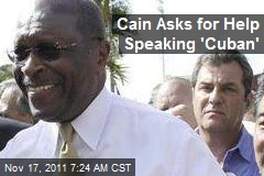 Cain Asks for Help Speaking 'Cuban'