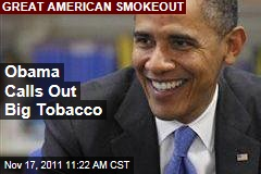 VIDEO: President Obama Takes on Big Tobacco, Congratulates Those Trying to Quit in Great American Smokeout Message