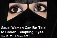 Saudi Women Can Be Told to Cover 'Tempting' Eyes