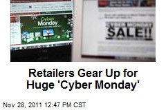 Retailers Gear Up for Huge 'Cyber Monday'