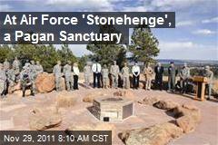 At Air Force 'Stonehenge', a Pagan Sanctuary