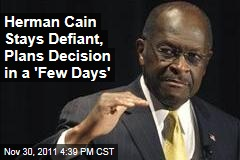 Herman Cain Blasts 'Character Assassination,' Will Decide in Days Whether to Drop Out