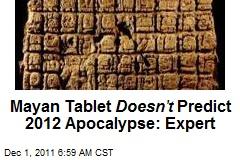 Mayan Tablet Doesn't Predict 2012 Apocalypse: Expert