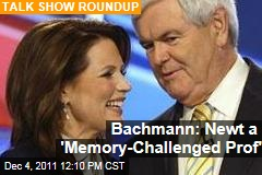 Michele Bachmann on Newt Gingrich: He's a 'Memory Challenged Professor'