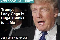Donald Trump's New Book: Lady Gaga Is Huge Because of ... Me