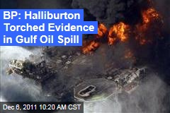 BP Accuses Halliburton of Destroying Deepwater Horizon Cement Evidence