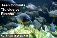 Teen Commits 'Suicide by Piranha'