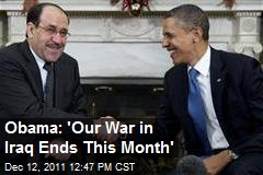 Obama: 'Our War in Iraq Ends This Month'