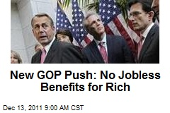 New GOP Push: No Jobless Benefits for Rich