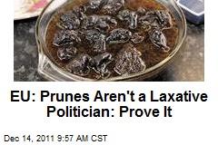 EU: Prunes Aren't a Laxative Politician: Prove It