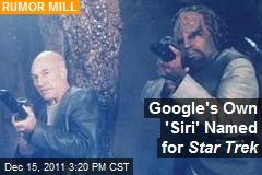 Google's Own 'Siri' Named for Star Trek