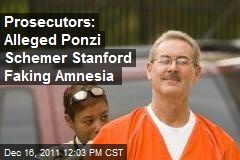 Prosecutors: Alleged Ponzi Schemer Stanford Faking Amnesia