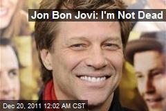 Jon Bon Jovi: I'm Not Dead