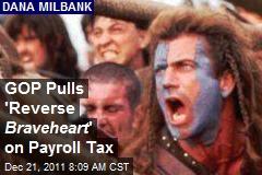 GOP Pulls 'Reverse Braveheart ' on Payroll Tax