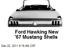 Ford Hawking New '67 Mustang Shells