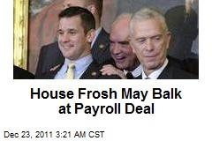 House Frosh May Balk at Payroll Deal