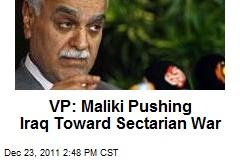 VP: Maliki Pushing Iraq Toward Sectarian War