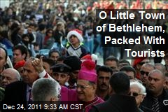 O Little Town of Bethlehem, Packed With Tourists