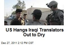 US Hangs Iraqi Translators Out to Dry