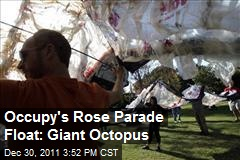 Occupy's Rose Parade Float: Giant Octopus
