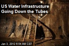 US Water Infrastructure Going Down the Tubes