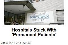 Hospitals Stuck With 'Permanent Patients'