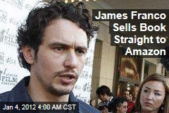 James Franco Sells Book Straight to Amazon
