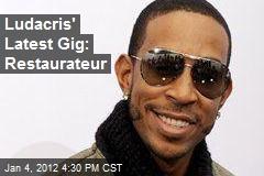 Ludacris' Latest Gig: Restaurateur