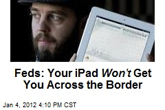 Feds: Your iPad Won't Get You Across the Border