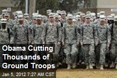 Obama Cutting Thousands of Ground Troops