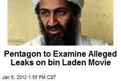 Pentagon to Examine Alleged Leaks on bin Laden Movie