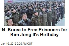 North Korea to Free Prisoners for Kim Jong Il's Birthday