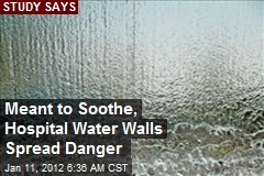 Meant to Soothe, Hospital Water Walls Spread Danger