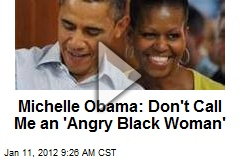 Michelle Obama: Don't Call Me an 'Angry Black Woman'