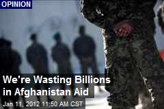 We're Wasting Billions in Afghanistan Aid