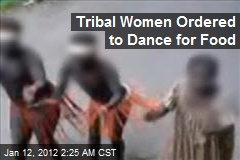 Tribal Women Ordered to Dance for Food