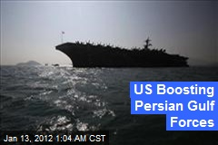 US Boosting Persian Gulf Forces